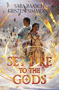 Set Fire to the Gods (Set Fire to the Gods #1) by Kristen Simmons and Sara Raasch