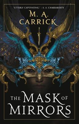 The Mask of Mirrors by M. A. Carrick