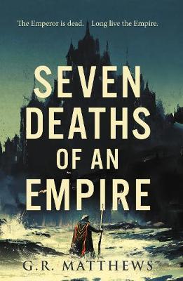 Seven Deaths of an Empire by G. R. Matthews